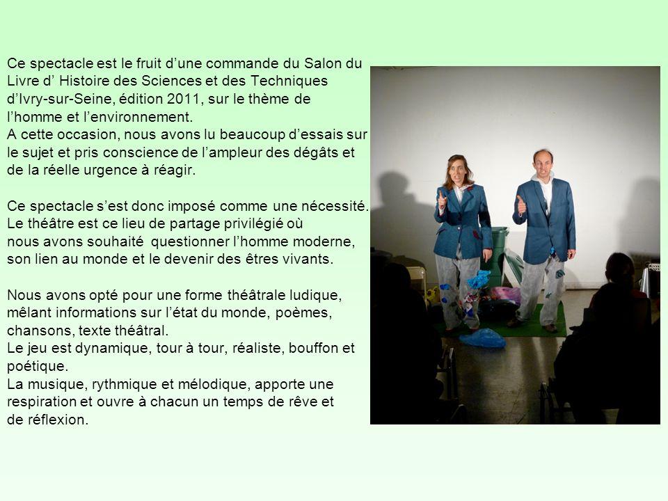 Ce spectacle est le fruit d'une commande du Salon du Livre d' Histoire des Sciences et des Techniques d'Ivry-sur-Seine, édition 2011, sur le thème de l'homme et l'environnement.