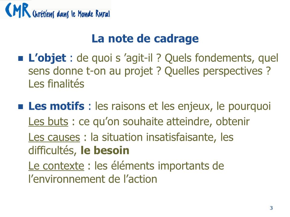 La note de cadrage L'objet : de quoi s 'agit-il Quels fondements, quel sens donne t-on au projet Quelles perspectives Les finalités.