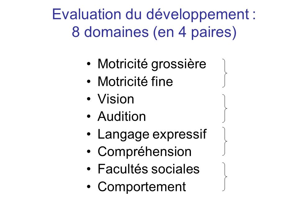 Evaluation du développement : 8 domaines (en 4 paires)