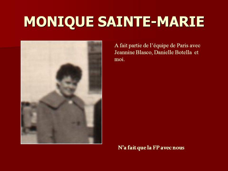 MONIQUE SAINTE-MARIE A fait partie de l'équipe de Paris avec Jeannine Blasco, Danielle Botella et moi.
