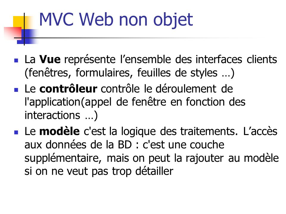 MVC Web non objet La Vue représente l'ensemble des interfaces clients (fenêtres, formulaires, feuilles de styles …)