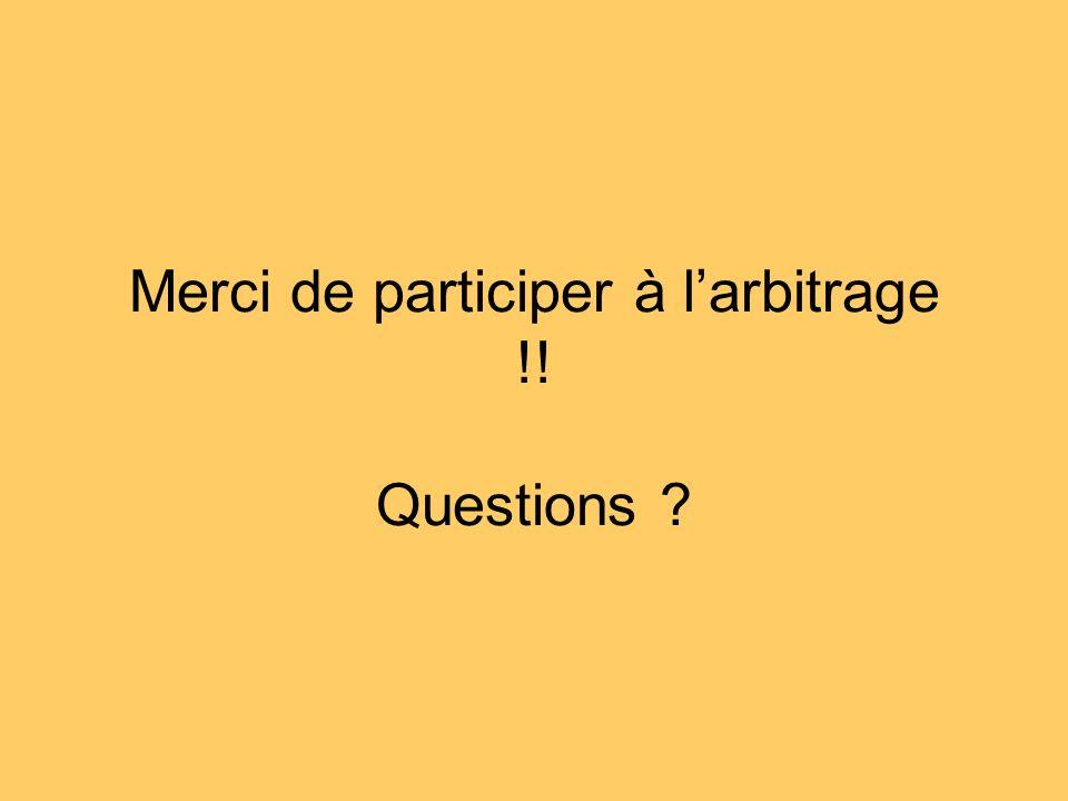 Merci de participer à l'arbitrage !! Questions