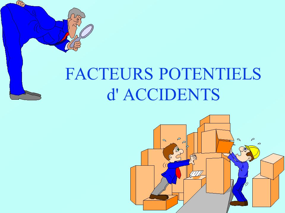 FACTEURS POTENTIELS d ACCIDENTS