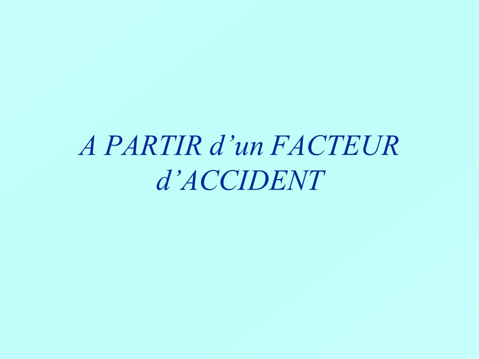 A PARTIR d'un FACTEUR d'ACCIDENT