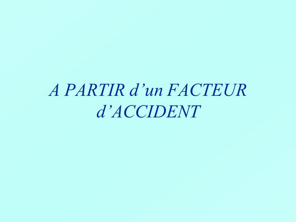 A PARTIR d'un FACTEUR d'ACCIDENT