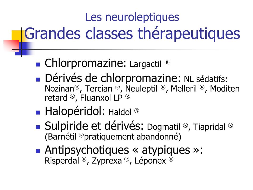 Les neuroleptiques Grandes classes thérapeutiques