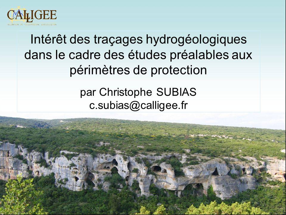 Intérêt des traçages hydrogéologiques dans le cadre des études préalables aux périmètres de protection par Christophe SUBIAS c.subias@calligee.fr