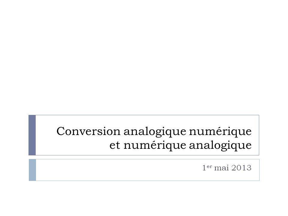 Conversion analogique numérique et numérique analogique