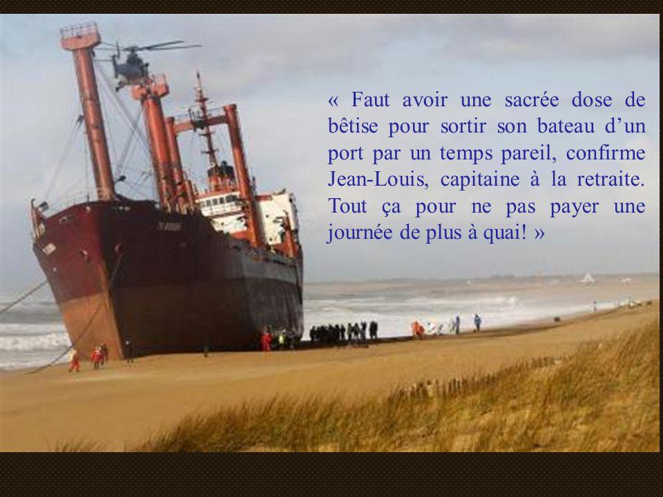 « Faut avoir une sacrée dose de bêtise pour sortir son bateau d'un port par un temps pareil, confirme Jean-Louis, capitaine à la retraite.