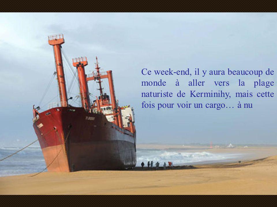 Ce week-end, il y aura beaucoup de monde à aller vers la plage naturiste de Kerminihy, mais cette fois pour voir un cargo… à nu