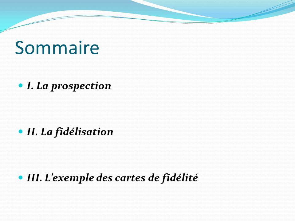 Sommaire I. La prospection II. La fidélisation