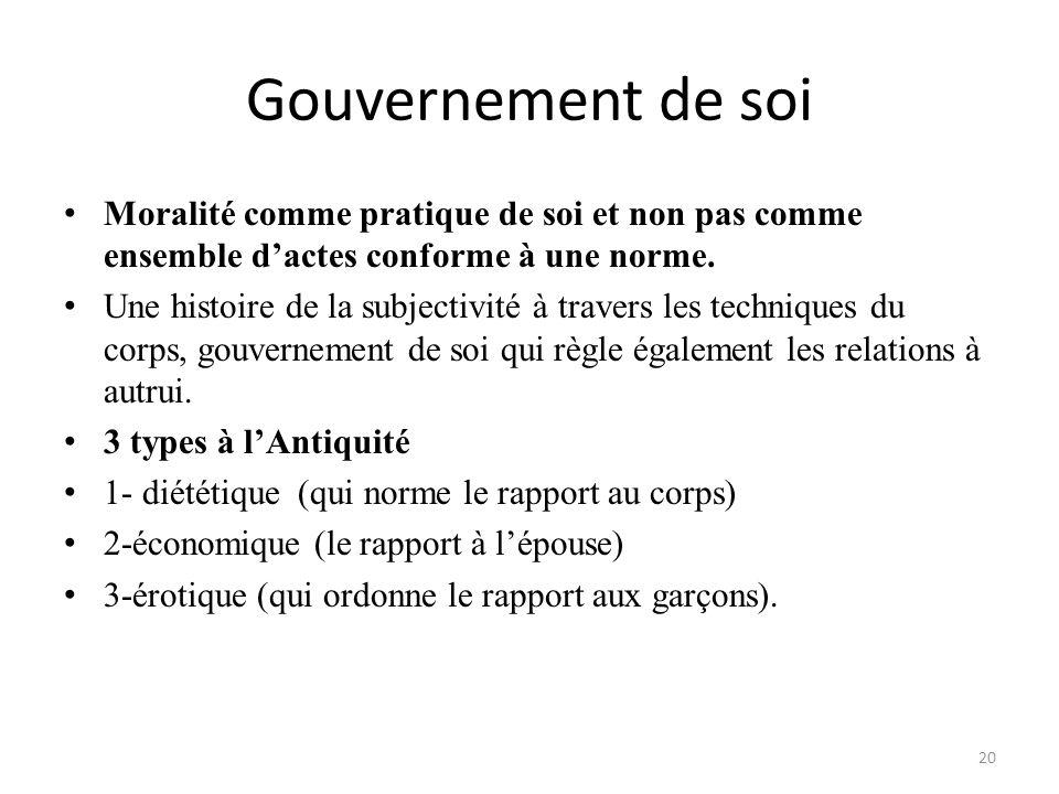 Gouvernement de soi Moralité comme pratique de soi et non pas comme ensemble d'actes conforme à une norme.
