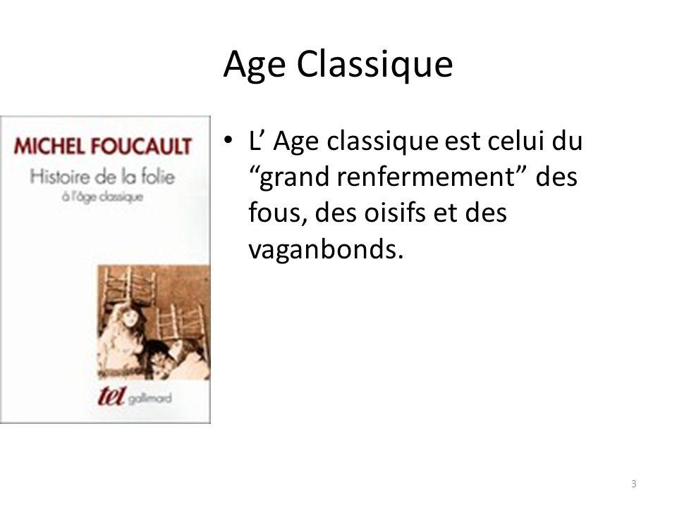 Age Classique L' Age classique est celui du grand renfermement des fous, des oisifs et des vaganbonds.