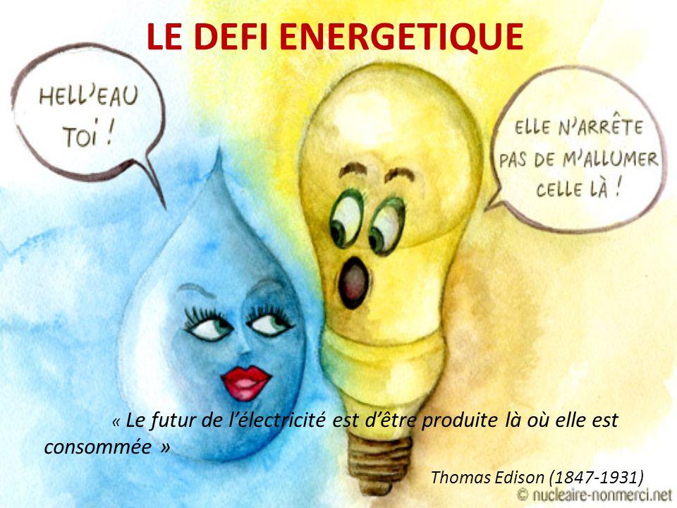 LE DEFI ENERGETIQUE « Le futur de l'électricité est d'être produite là où elle est consommée » Thomas Edison (1847-1931)