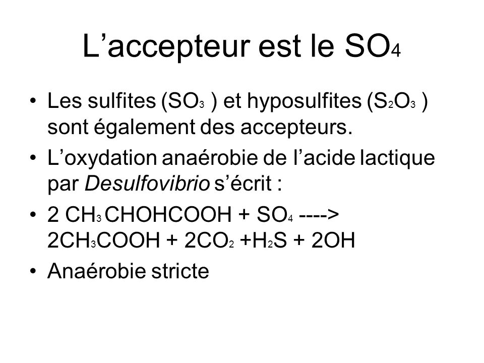 L'accepteur est le SO4 Les sulfites (SO3 ) et hyposulfites (S2O3 ) sont également des accepteurs.