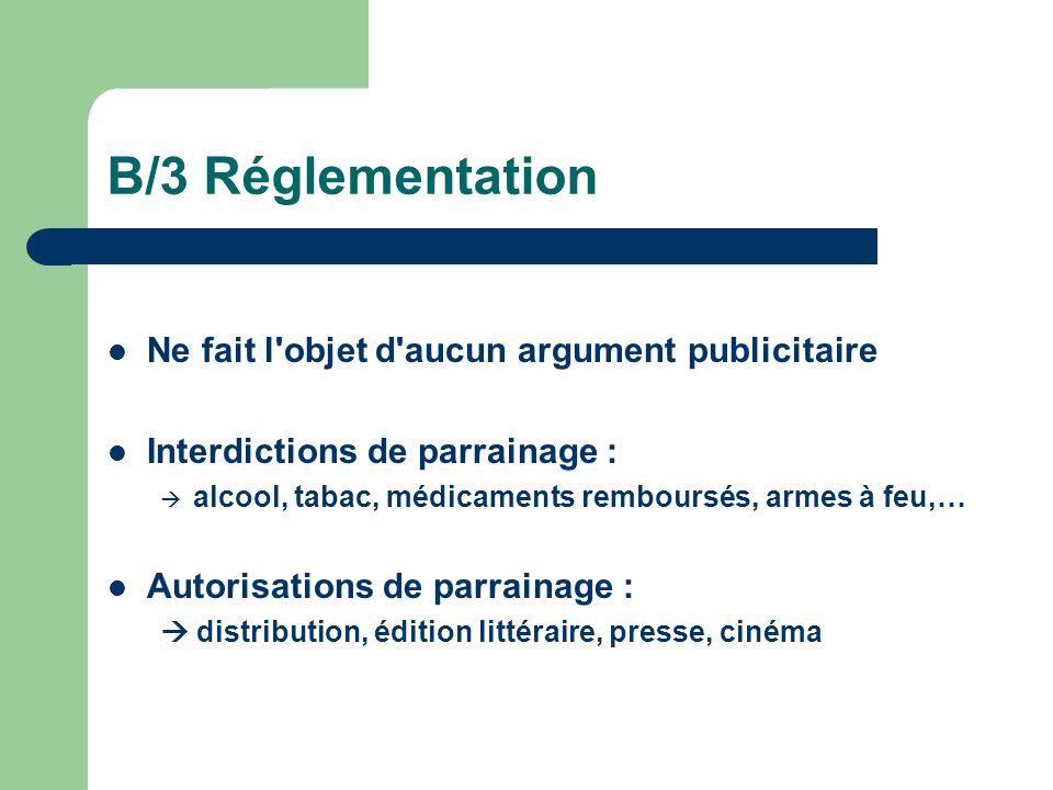 B/3 Réglementation Ne fait l objet d aucun argument publicitaire