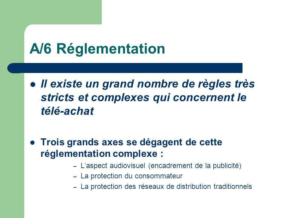 A/6 RéglementationIl existe un grand nombre de règles très stricts et complexes qui concernent le télé-achat.