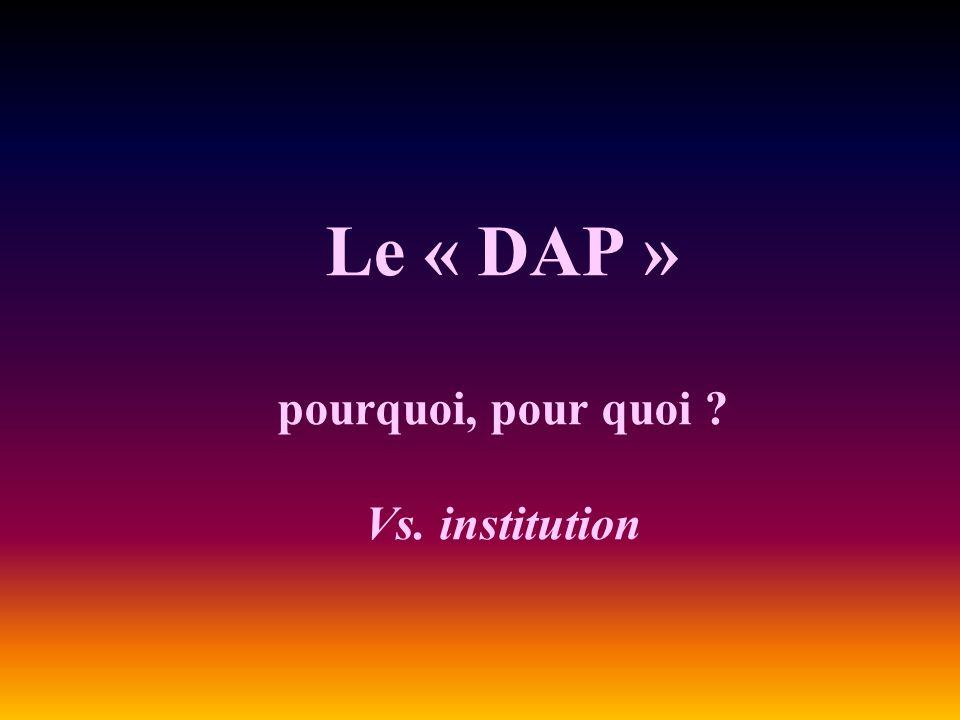 Le « DAP » pourquoi, pour quoi Vs. institution