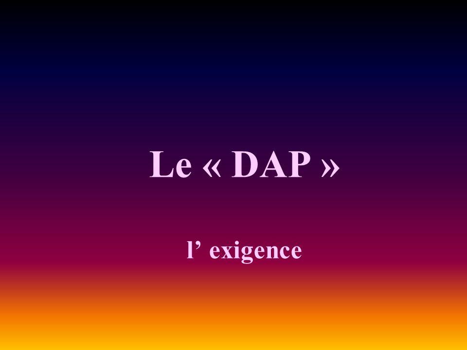 Le « DAP » l' exigence
