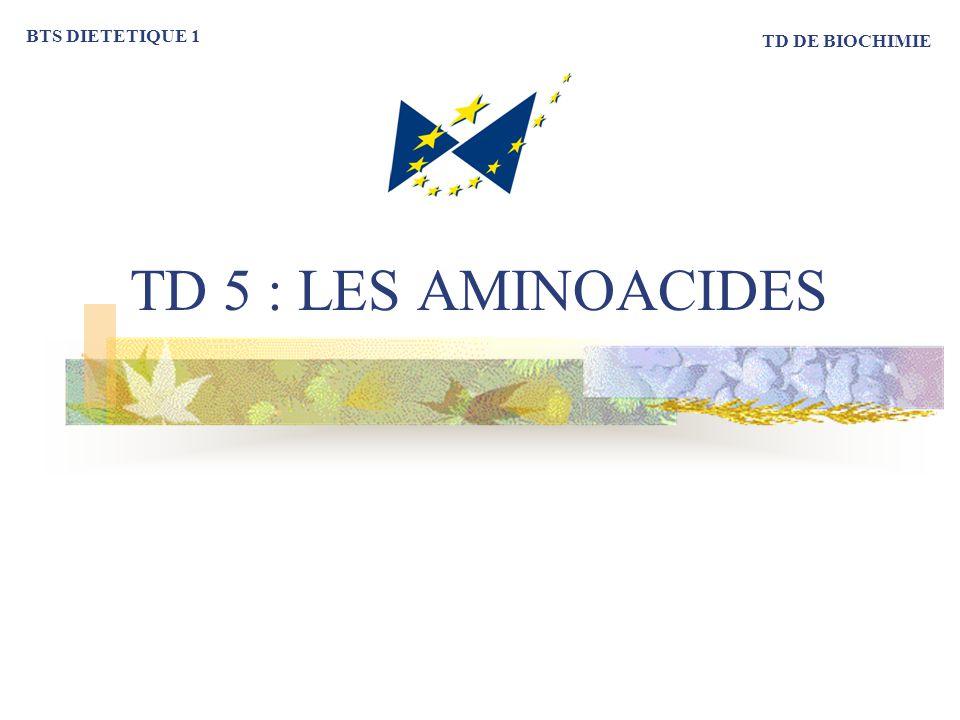 BTS DIETETIQUE 1 TD DE BIOCHIMIE TD 5 : LES AMINOACIDES
