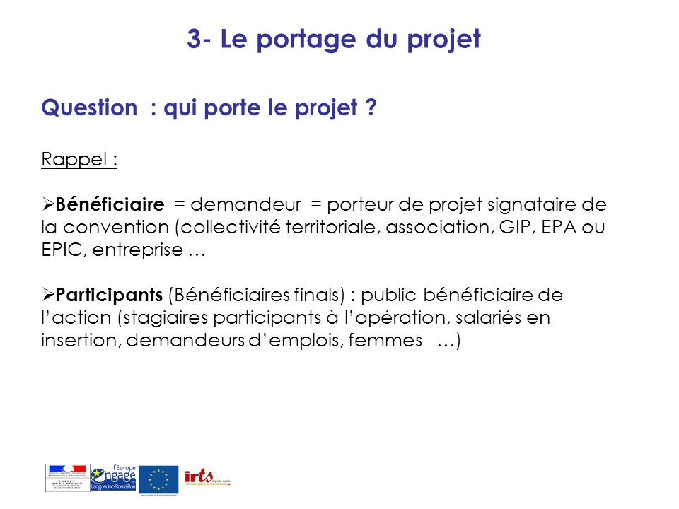 3- Le portage du projet Question : qui porte le projet Rappel :