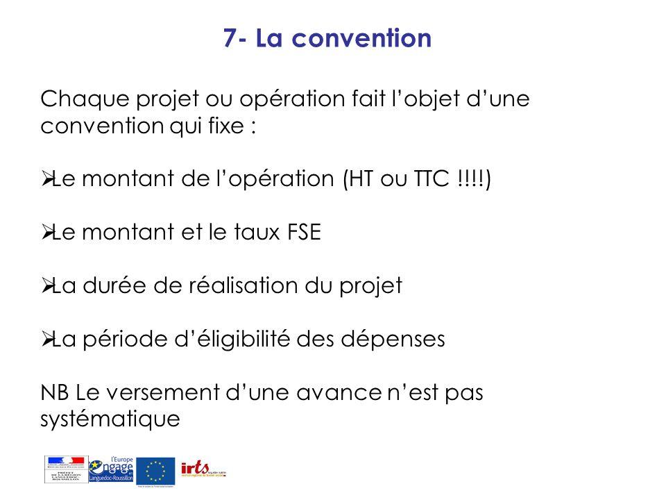 7- La conventionChaque projet ou opération fait l'objet d'une convention qui fixe : Le montant de l'opération (HT ou TTC !!!!)