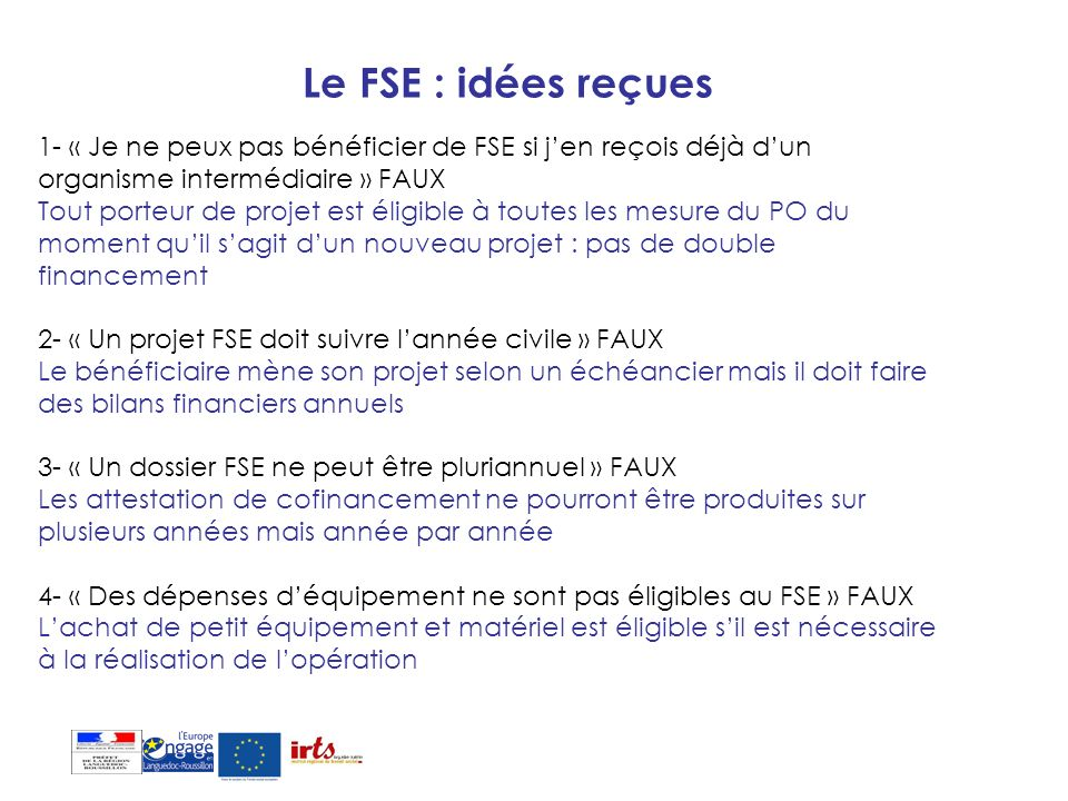 Le FSE : idées reçues1- « Je ne peux pas bénéficier de FSE si j'en reçois déjà d'un organisme intermédiaire » FAUX.