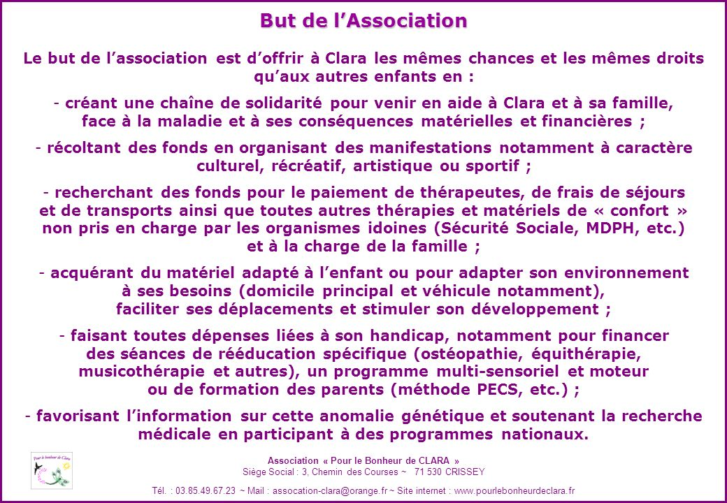 But de l'AssociationLe but de l'association est d'offrir à Clara les mêmes chances et les mêmes droits.