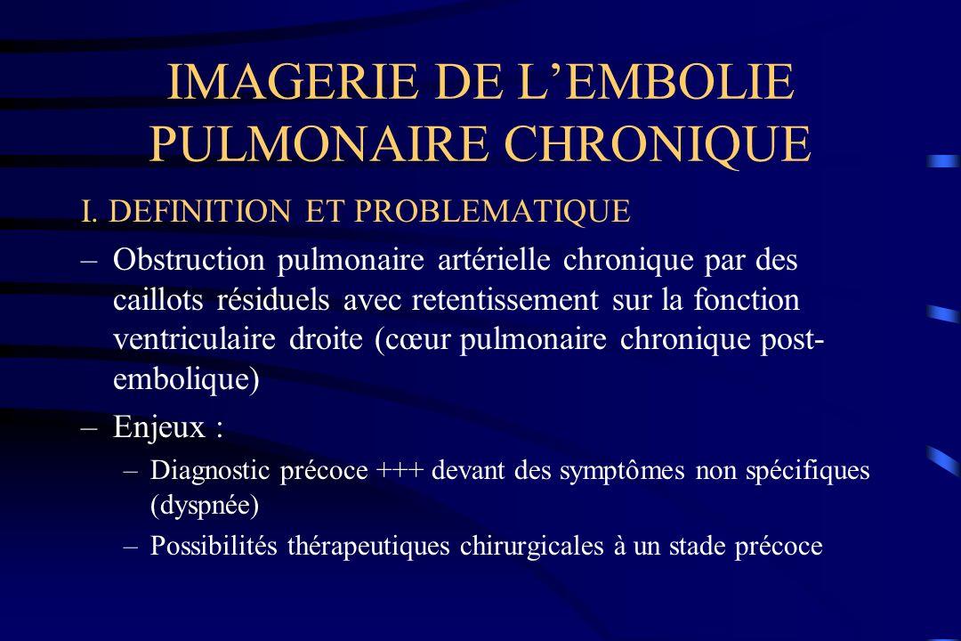 IMAGERIE DE L'EMBOLIE PULMONAIRE CHRONIQUE