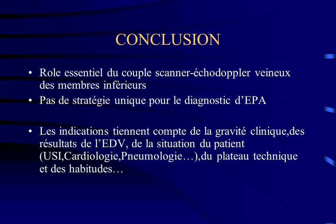 CONCLUSION Role essentiel du couple scanner-échodoppler veineux des membres infèrieurs. Pas de stratégie unique pour le diagnostic d'EPA.