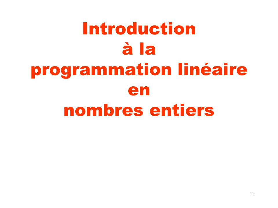 Introduction à la programmation linéaire en nombres entiers
