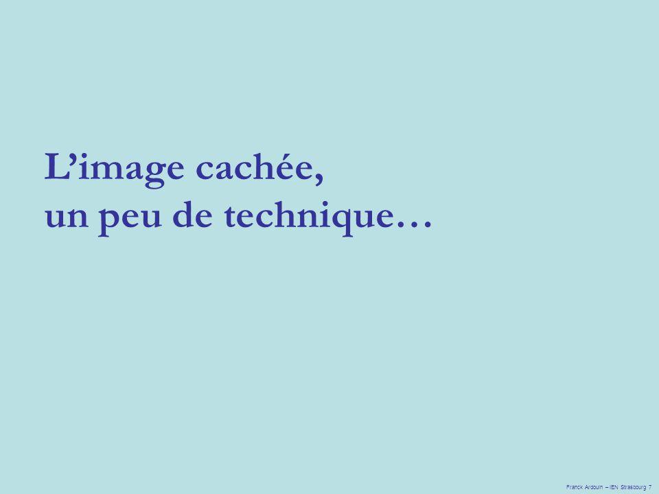 L'image cachée, un peu de technique… Franck Ardouin – IEN Strasbourg 7