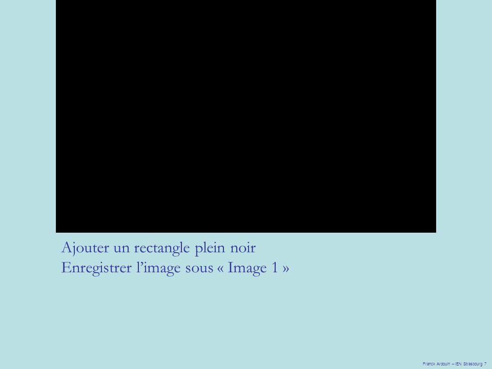 Ajouter un rectangle plein noir Enregistrer l'image sous « Image 1 »