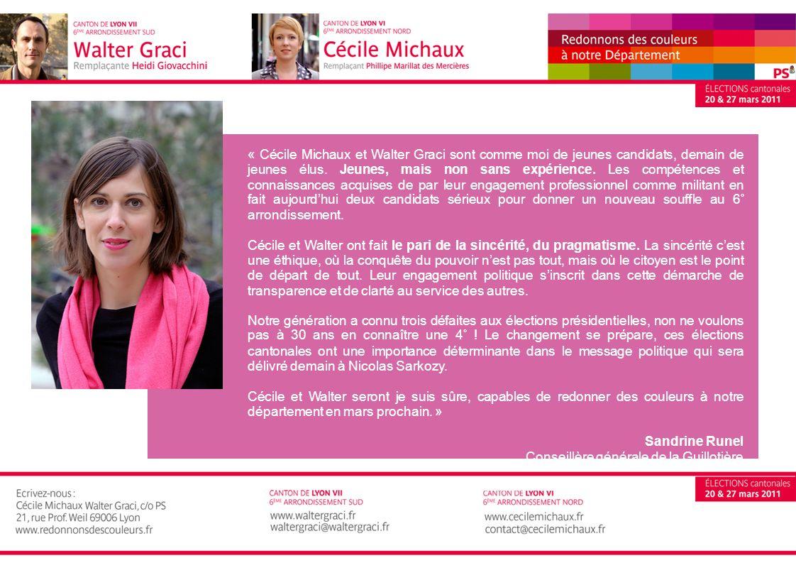 « Cécile Michaux et Walter Graci sont comme moi de jeunes candidats, demain de jeunes élus. Jeunes, mais non sans expérience. Les compétences et connaissances acquises de par leur engagement professionnel comme militant en fait aujourd'hui deux candidats sérieux pour donner un nouveau souffle au 6° arrondissement.