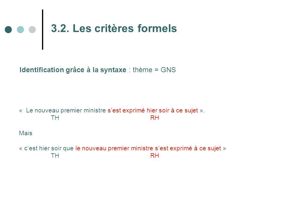 3.2. Les critères formels Identification grâce à la syntaxe : thème = GNS. « Le nouveau premier ministre s'est exprimé hier soir à ce sujet ».