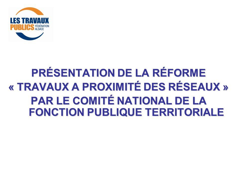 PRÉSENTATION DE LA RÉFORME « TRAVAUX A PROXIMITÉ DES RÉSEAUX »