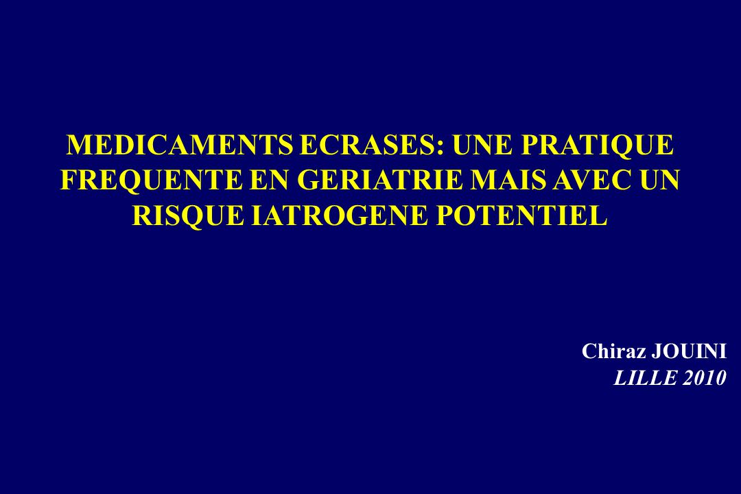 MEDICAMENTS ECRASES: UNE PRATIQUE FREQUENTE EN GERIATRIE MAIS AVEC UN RISQUE IATROGENE POTENTIEL