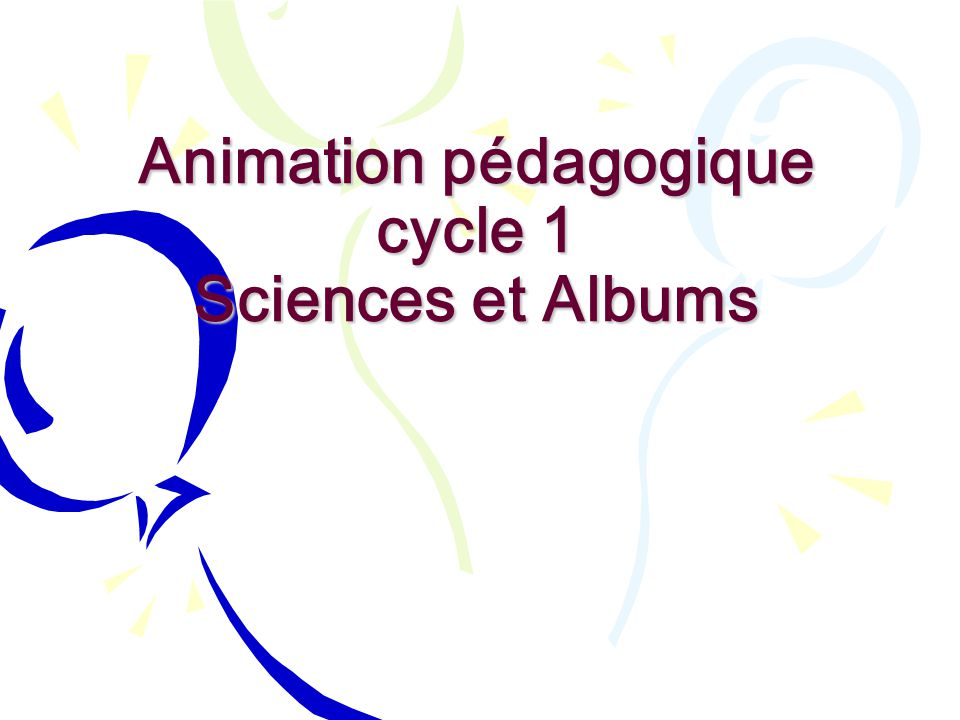 Animation pédagogique cycle 1 Sciences et Albums