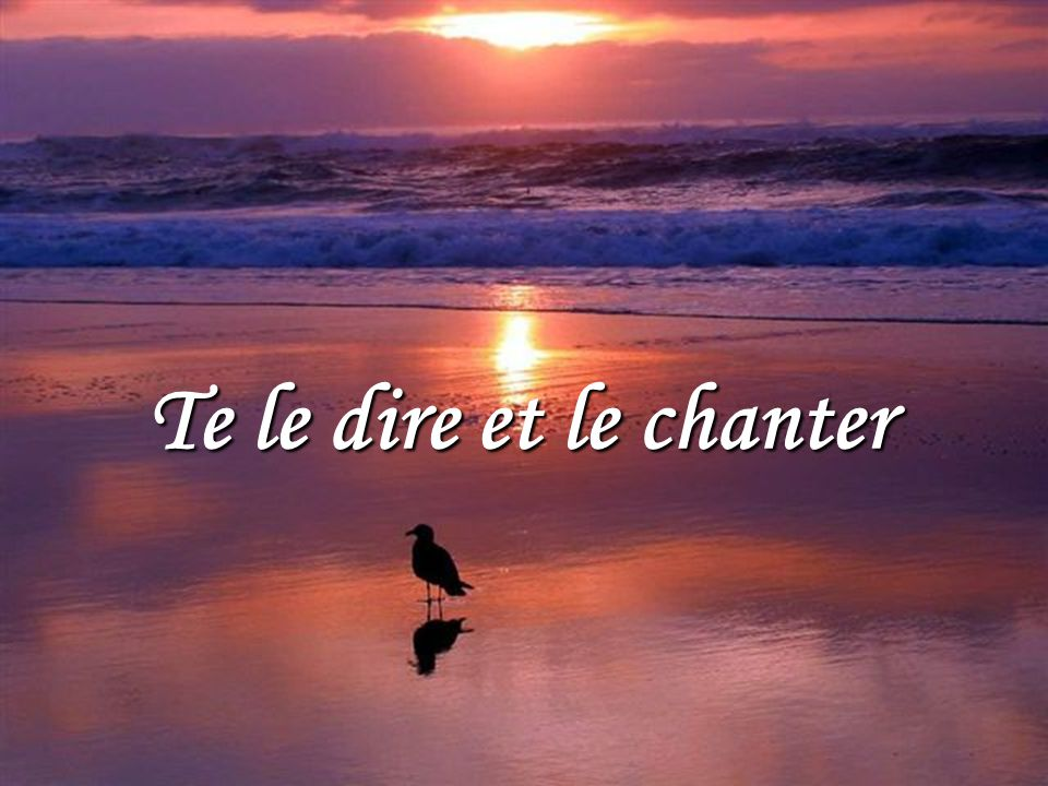 Te le dire et le chanter