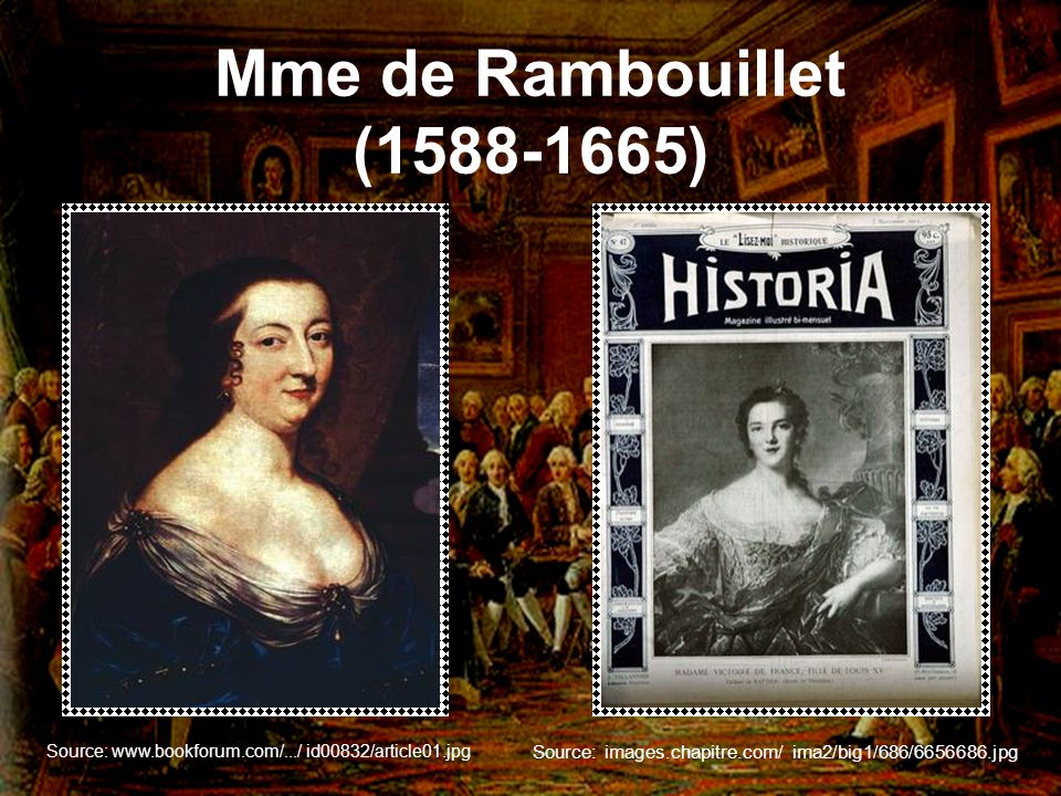 Mme de Rambouillet (1588-1665) Source: www.bookforum.com/.../ id00832/article01.jpg.