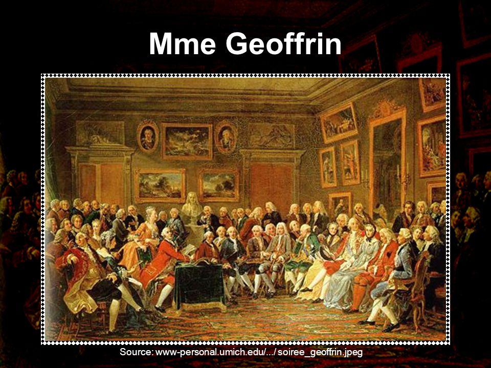 Mme Geoffrin Source: www-personal.umich.edu/.../ soiree_geoffrin.jpeg