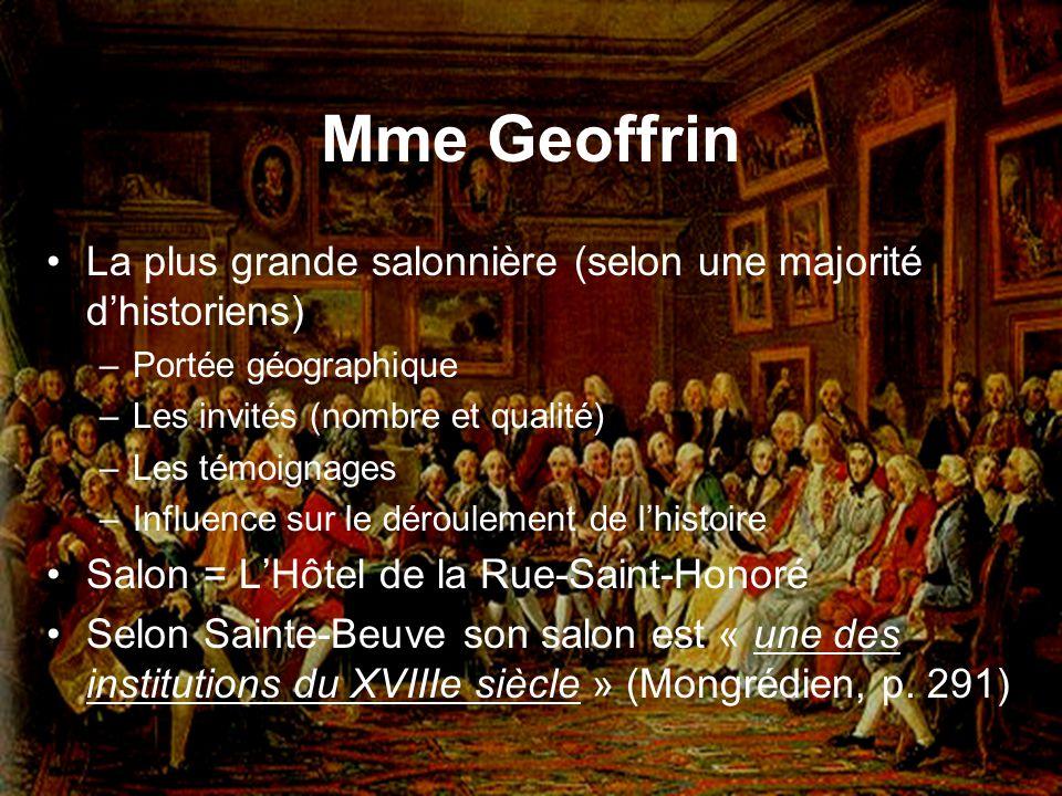 Mme Geoffrin La plus grande salonnière (selon une majorité d'historiens) Portée géographique. Les invités (nombre et qualité)