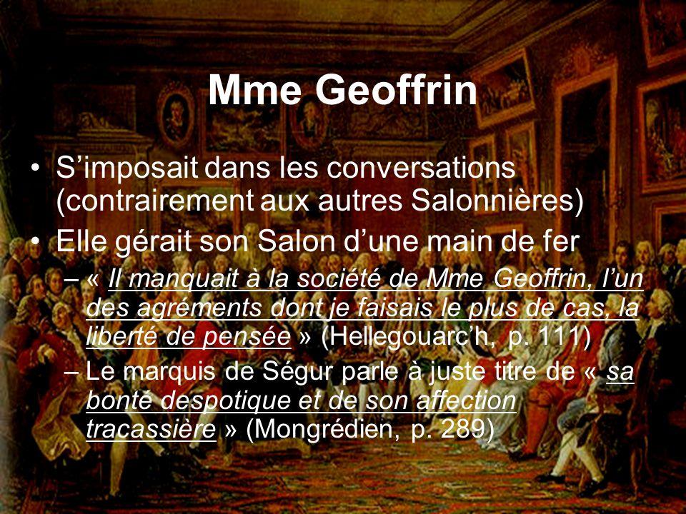 Mme Geoffrin S'imposait dans les conversations (contrairement aux autres Salonnières) Elle gérait son Salon d'une main de fer.