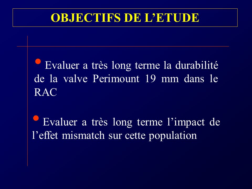 OBJECTIFS DE L'ETUDE Evaluer a très long terme la durabilité de la valve Perimount 19 mm dans le RAC.