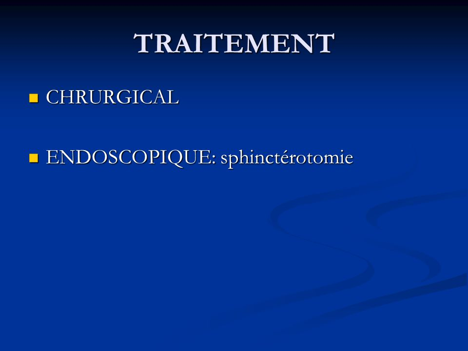 TRAITEMENT CHRURGICAL ENDOSCOPIQUE: sphinctérotomie
