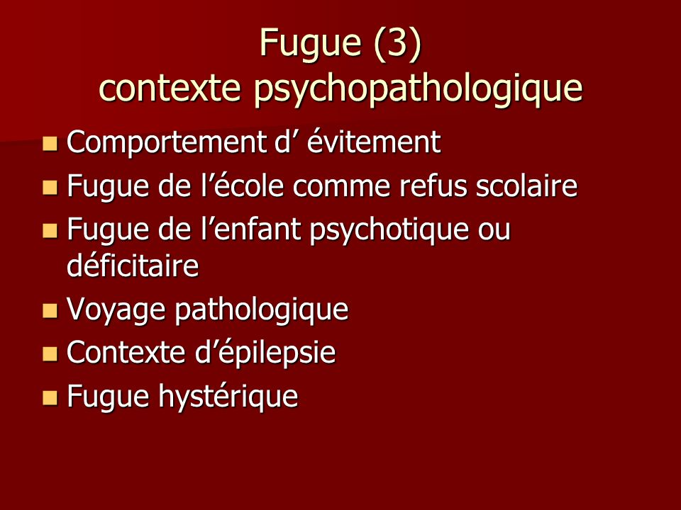 Fugue (3) contexte psychopathologique