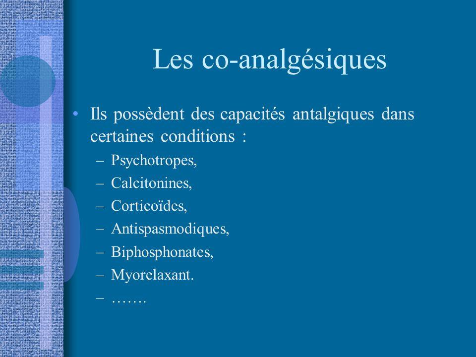 Les co-analgésiques Ils possèdent des capacités antalgiques dans certaines conditions : Psychotropes,