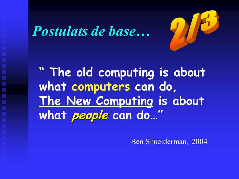 Postulats de base… 2/3 The old computing is about