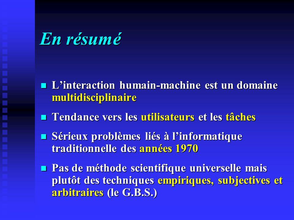 En résumé L'interaction humain-machine est un domaine multidisciplinaire. Tendance vers les utilisateurs et les tâches.
