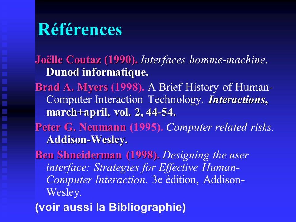 Références Joëlle Coutaz (1990). Interfaces homme-machine. Dunod informatique.